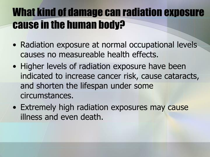 What kind of damage can radiation exposure cause in the human body?