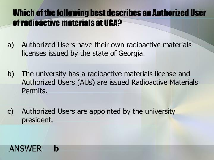 Which of the following best describes an Authorized User of radioactive materials at UGA?