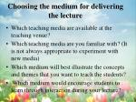 choosing the medium for delivering the lecture