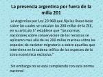 la presencia argentina por fuera de la milla 201