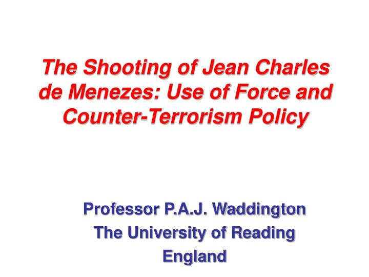 the shooting of jean charles de menezes use of force and counter terrorism policy n.