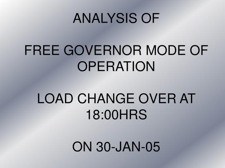 analysis of free governor mode of operation load change over at 18 00hrs on 30 jan 05 n.