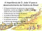 a import ncia de d jo o vi para o desenvolvimento da hist ria do brasil