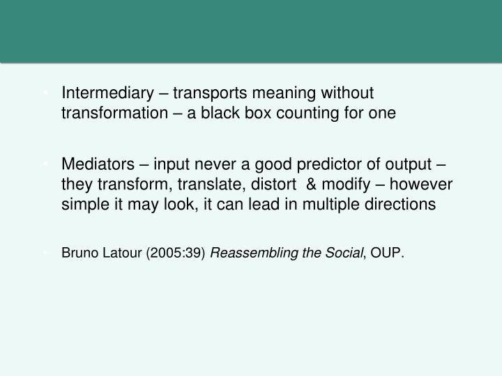 Intermediary – transports meaning without transformation – a black box counting for one