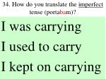 34 how do you translate the imperfect tense porta ba m