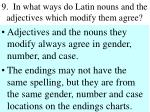 9 in what ways do latin nouns and the adjectives which modify them agree