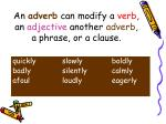 an adverb can modify a verb an adjective another adverb a phrase or a clause