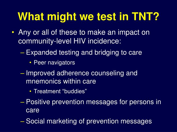 What might we test in TNT?