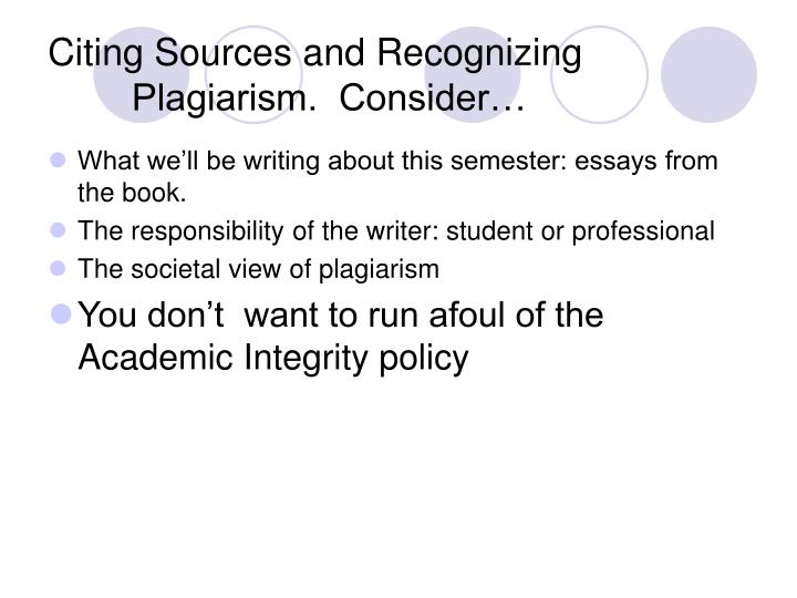 Citing Sources and Recognizing Plagiarism.  Consider…