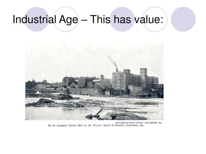 Industrial Age – This has value:
