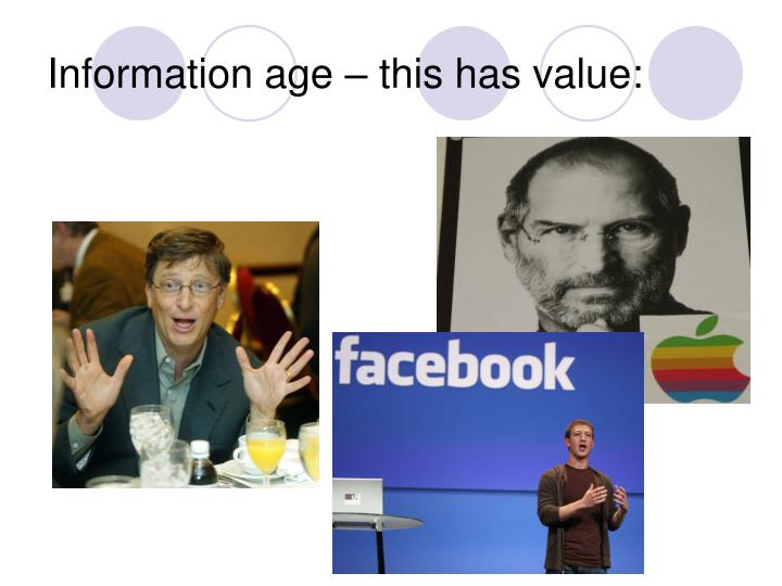 Information age – this has value: