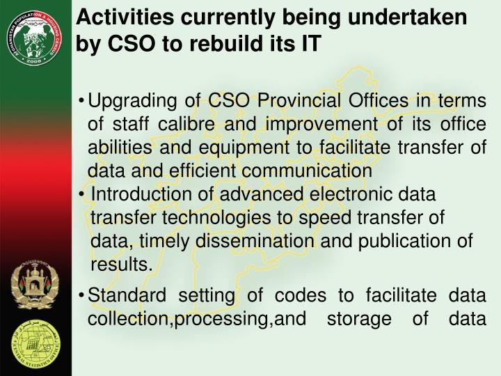 Activities currently being undertaken by CSO to rebuild its IT