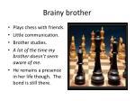brainy brother
