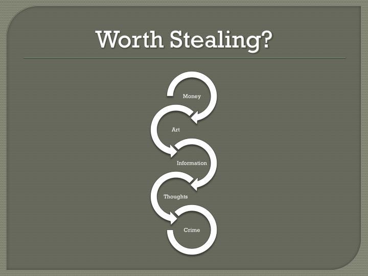 Worth Stealing?
