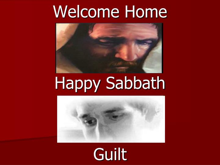 welcome home happy sabbath guilt n.