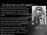 so what was up with japan