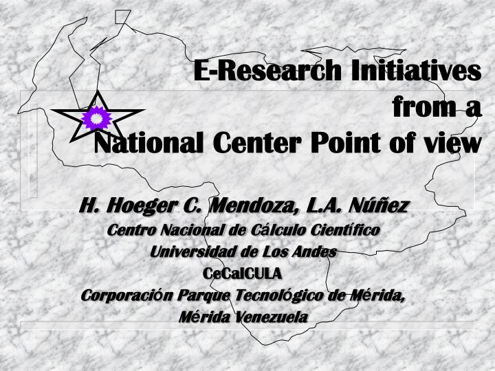 e research initiatives from a national center point of view n.