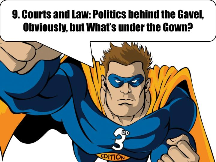9 courts and law politics behind the gavel obviously but what s under the gown n.