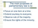 the main purposes of parliamentary law is to
