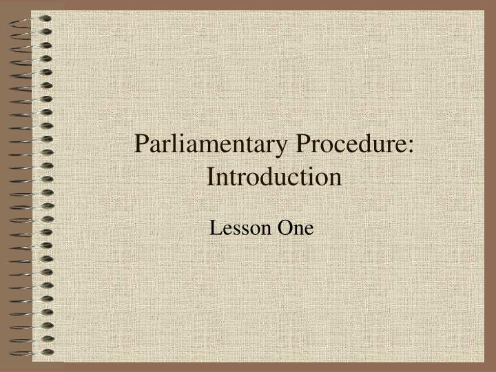 an introduction to parliamentary procedures and parliamentary law Provides an introduction to parliamentary law by discussing the history of parliamentary procedure in the united states, the development of parliamentary authorities and a discussion of various authorities.