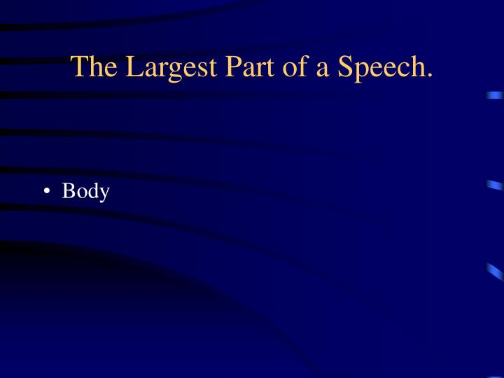 The Largest Part of a Speech.