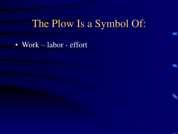The Plow Is a Symbol Of: