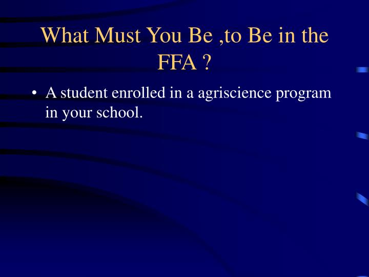 What Must You Be ,to Be in the FFA ?