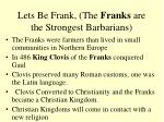 lets be frank the franks are the strongest barbarians