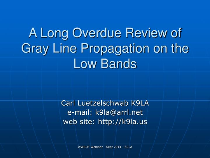 a long overdue review of gray line propagation on the low bands n.