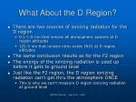 what about the d region