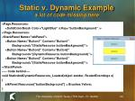 static v dynamic example a lot of code missing here