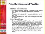 fees surcharges and taxation