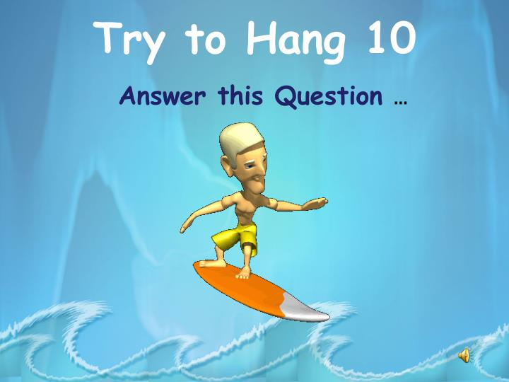 try to hang 10 n.