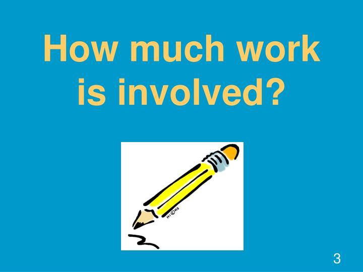 How much work is involved?
