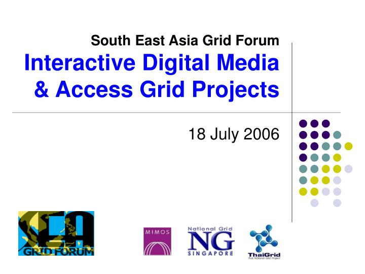 south east asia grid forum interactive digital media access grid projects n.