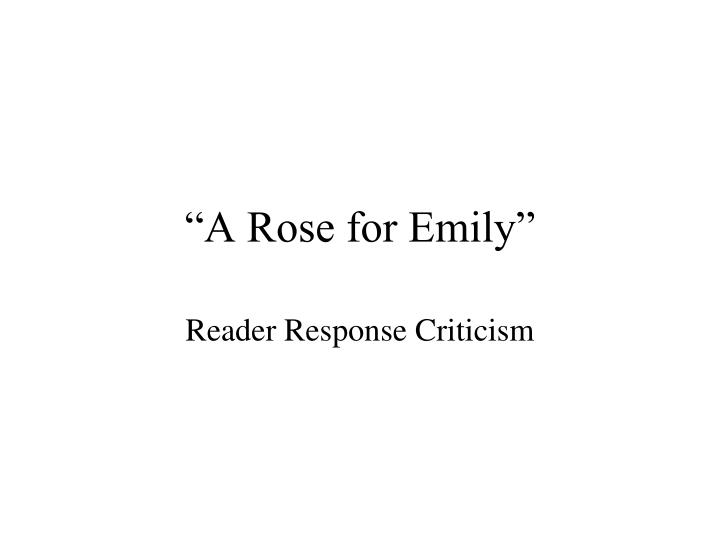 critical essay rose emily A rose for emily critical essay - papers and essays at most attractive prices experienced writers working in the service will fulfil your assignment within the.