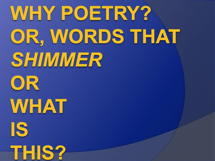 why poetry or words that shimmer or what is this n.