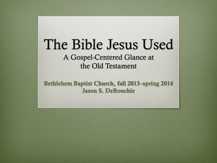 the bible jesus used a gospel centered glance at the old testament n.