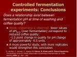 controlled fermentation e xperiments conclusions