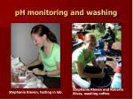 ph monitoring and washing