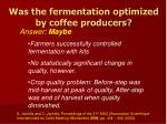 was the fermentation optimized by coffee producers