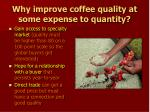 why improve coffee quality at some expense to quantity