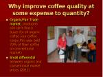why improve coffee quality at some expense to quantity1