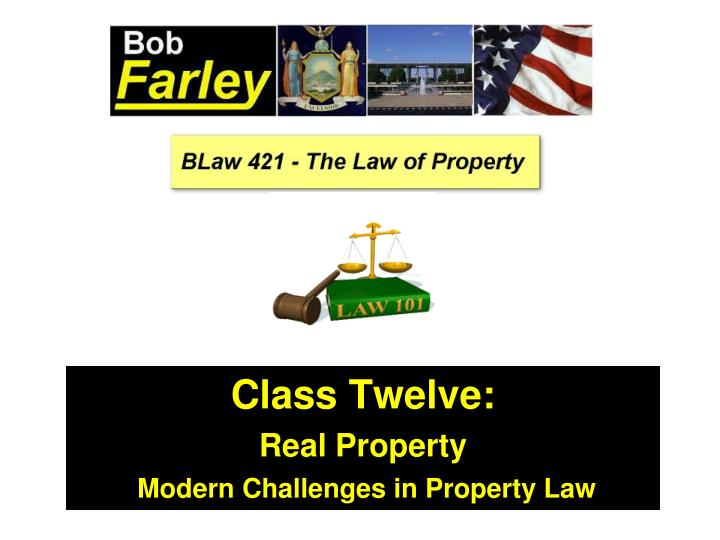 class twelve real property modern challenges in property law n.