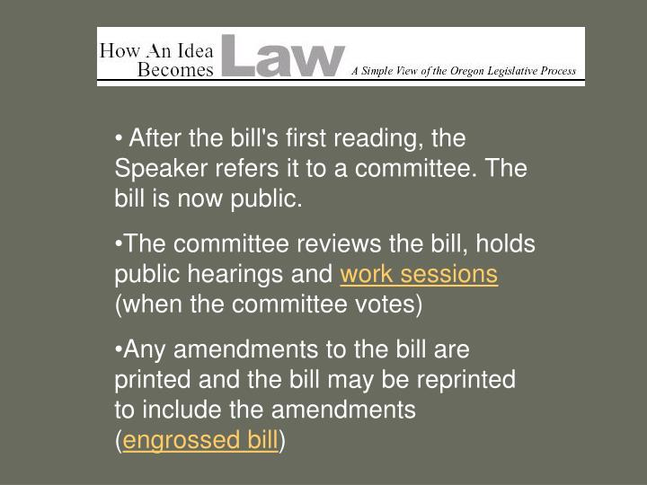 After the bill's first reading, the Speaker refers it to a committee. The bill is now public.