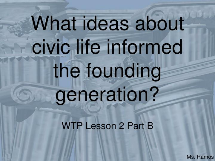 what ideas about civic life informed the founding generation n.