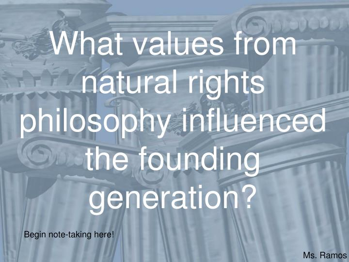 What values from natural rights philosophy influenced the founding generation?