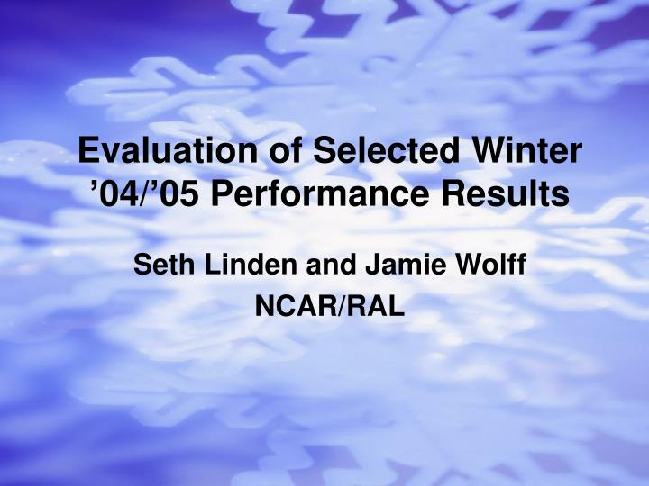 evaluation of selected winter 04 05 performance results n.