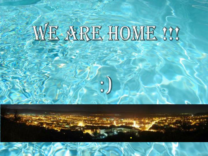 WE are Home !!!