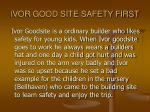 ivor good site safety first